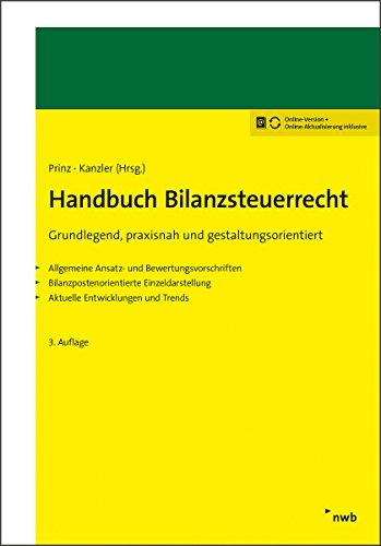 Handbuch Bilanzsteuerrecht: Grundlegend, praxisnah und gestaltungsorientiert. Allgemeine Ansatz- und Bewertungsvorschriften. Bilanzpostenorientiere Einzeldarstellung. Aktuelle Entwicklungen und Trends