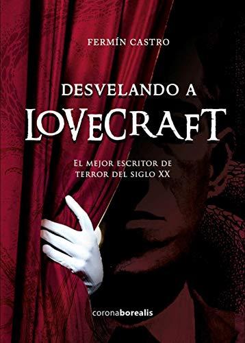Desvelando a Lovercraft: El mejor escritor de terror del siglo XX