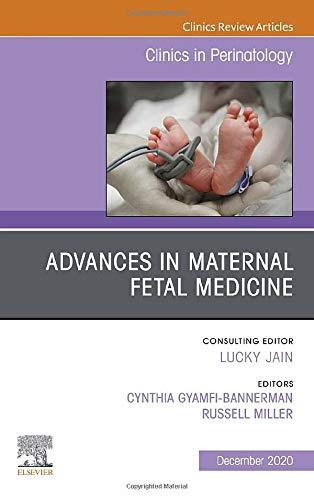 Advances in Maternal Fetal Medicine, An Issue of Clinics in Perinatology (Volume 47-4) (The Clinics: Orthopedics, Volume 47-4)