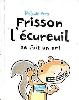 Frison l'écureuil: se fait un ami par [Mélanie WATT]