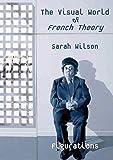 Wilson, S: Visual World of French Theory - Figurations - Sarah Wilson