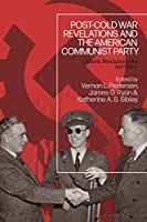 Post-Cold War Revelations and the American Communist Party: Citizens, Revolutionaries, and Spies
