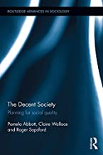 The Decent Society: Planning for Social Quality (Routledge Advances in Sociology Book 177)