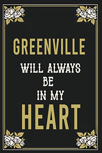 Greenville Will Always Be In My Heart : Lined Writing Notebook Journal For people from Greenville , 120 Pages,(6x9), Simple Freen Flower With Black Text ... Women, School Teacher, mom, wife, aunt.