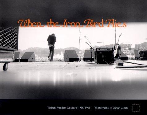 When the Iron Bird Flies: Tibetan Freedom Concerts 1996-1999