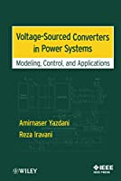 Voltage-Sourced Converters in Power Systems: Modeling, Control, and Applications (Wiley - IEEE)