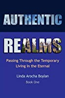 Authentic Realms: Passing Through the Temporary Living in the Eternal