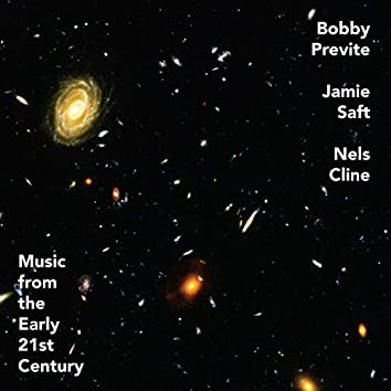 Music from the Early 21st Century (feat. Nels Cline)
