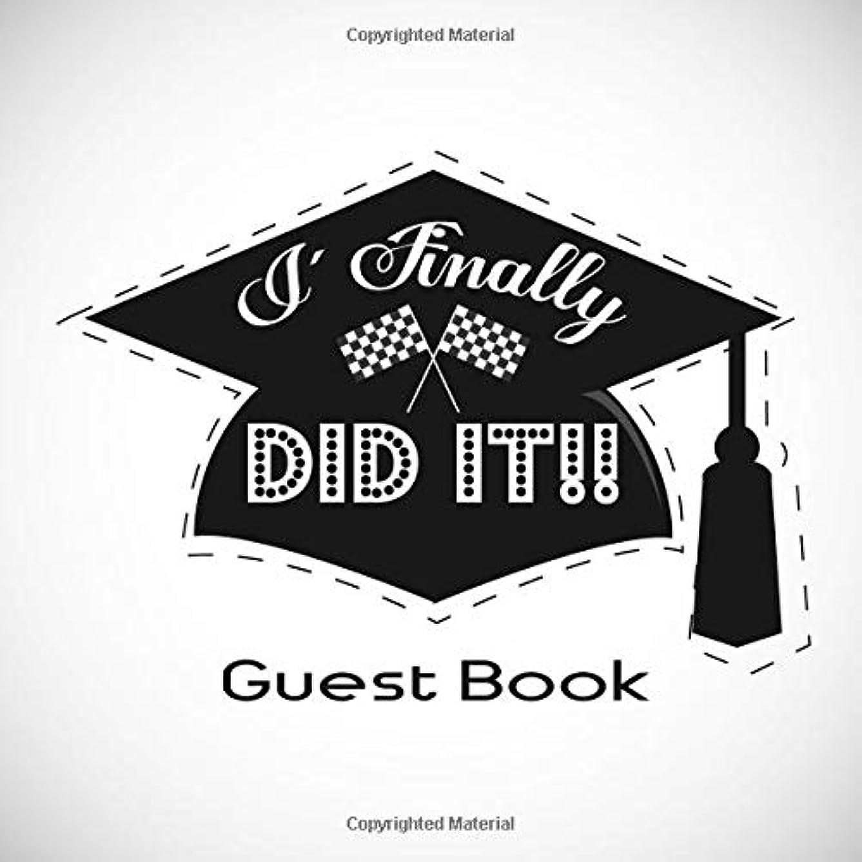 散逸小麦粉日付I Finally Did It Guest Book: Graduation Congratulatory Message Book With Gift Log, Memory Year Book Keepsake Scrapbook For Grads Family And Friends To Write In Advice & Wishes (Graduation Collections)