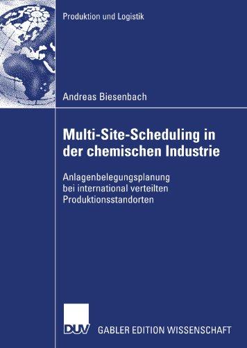 Multi-Site-Scheduling in der chemischen Industrie: Anlagenbelegungsplanung bei international verteilten Produktionsstandorten PDF Books