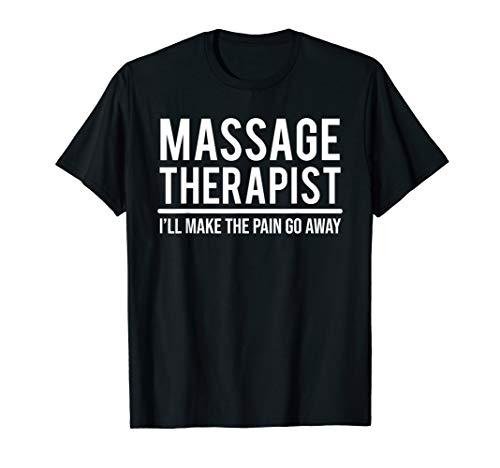 Funny Massage Therapist T Shirt Pain Go Away Tee Gift