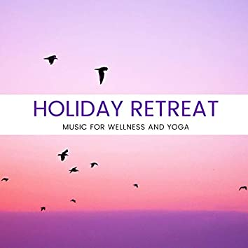 Holiday Retreat - Music For Wellness And Yoga