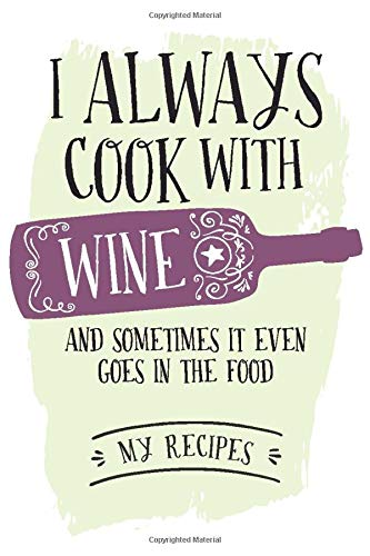 Cooking With Wine: A 120-page blank ruled notebook for those who like wine both in the food and in the cook!