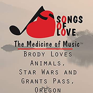 Brody Loves Animals, Star Wars and Grants Pass, Oregon