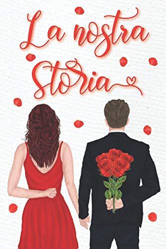 La nostra storia: Il libro che racconta la tua storia d'amore   Taccuino da compilare per due   Domande, mini giochi, ritratto cinese...   Regalo ... di matrimonio o un incontro, Natale