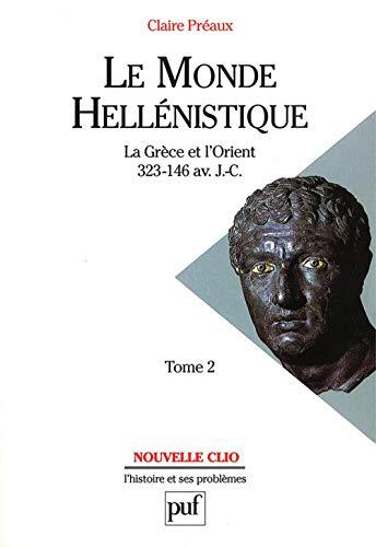 Le Monde hellénistique, tome 2 : La Grèce et l'Orient, 323-146 av. J.-C.