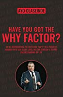 Have You Got The Why Factor?: Sharing The Gift Of Health, Happiness And Wealth