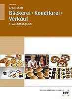 Arbeitsheft Baeckerei - Konditorei - Verkauf: 1. Ausbildungsjahr