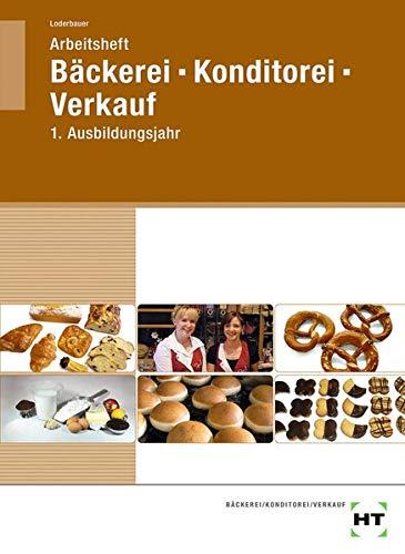 Arbeitsheft Bäckerei - Konditorei - Verkauf: 1. Ausbildungsjahr