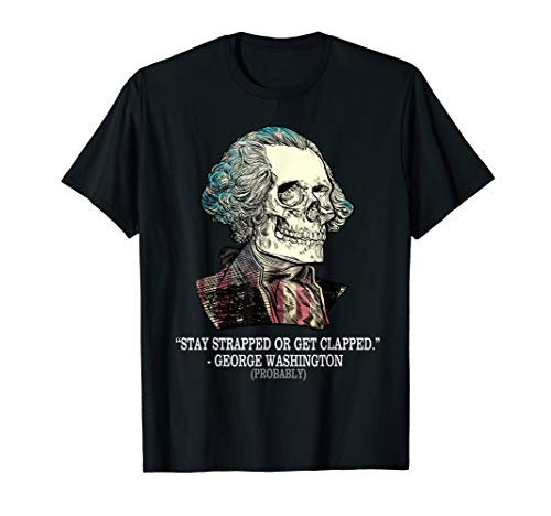 Stay Strapped Or Get Clapped George Washington Vintage T-Shirt