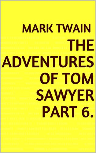 The Adventures of Tom Sawyer Part 6. (English Edition)