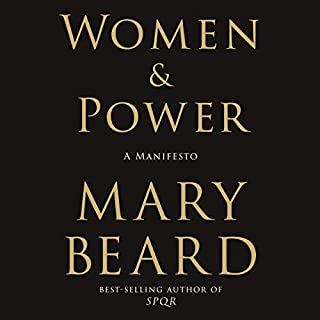 Women & Power     A Manifesto              By:                                                                                                                                 Mary Beard                               Narrated by:                                                                                                                                 Mary Beard                      Length: 1 hr and 35 mins     Not rated yet     Overall 0.0