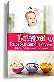 Babybrei Rezepte selber kochen gesunde Baby Beikost ab dem 4. Monat: Ein Babybrei Kochbuch für gesunde Baby Beikost