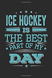 Ice Hockey Is The Best Part Of My Day: Funny Cool Ice Hockey Journal | Notebook | Workbook | Diary | Planner - 6x9 - 120 Dot Grid Pages - Cute Gift ... Fans, Teams, Clubs, Ice Hockey Lovers
