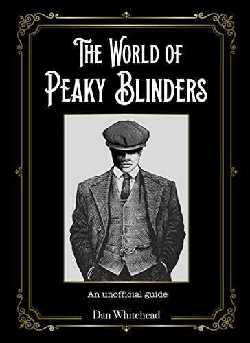 The World of Peaky Blinders: An Unofficial Guide