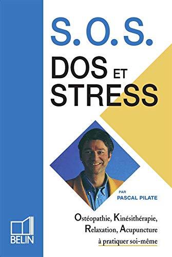 SOS dos et stress. Ostéopathie, kinésithérapie, relaxation, acupuncture à pratiquer soi-même