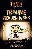 Bendy and the Ink Machine: Träume werden wahr (German Edition)