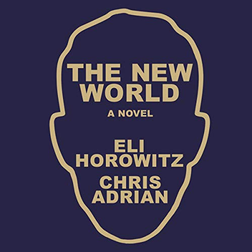 The New World     A Novel              By:                                                                                                                                 Chris Adrian,                                                                                        Eli Horowitz                               Narrated by:                                                                                                                                 David Bendena,                                                                                        Angie Kane                      Length: 5 hrs and 16 mins     2 ratings     Overall 4.0
