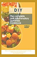 DIY THE COMPLETE ANTI INFLAMMATORY GUMMIES COOKBOOK: Easy and delicious homemade recipes of anti inflammatory gummies for healthy living