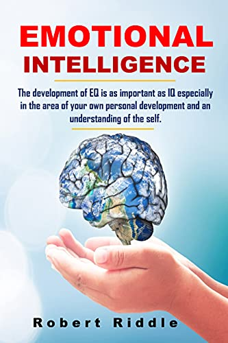 Emotional Intelligence: The development of EQ is as important as IQ especially in the area of your own personal development and an understanding of the self. (English Edition)