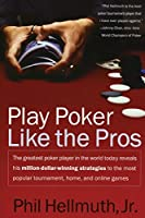 Play Poker Like the Pros: The greatest poker player in the world today reveals his million-dollar-winning strategies to the most popular tournament, home and online games (Harperresource Book)
