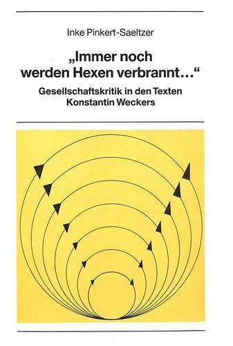 «Immer noch werden Hexen verbrannt...»: Gesellschaftskritik in den Texten Konstantin Weckers (New York University Ottendorfer Series, Band 37)