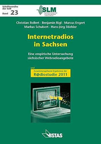 Internetradios in Sachsen: Eine empirische Untersuchung sächsischer Webradioangebote mit: Zusammengefasste Ergebnisse der R@diostudie 2011 (Schriftenreihe der SLM)