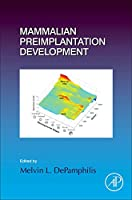 Mammalian Preimplantation Development (Volume 120) (Current Topics in Developmental Biology, Volume 120)