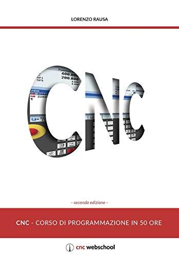 CNC Corso Di Programmazione In 50 Ore (Seconda Edizione): Gennaio 2018