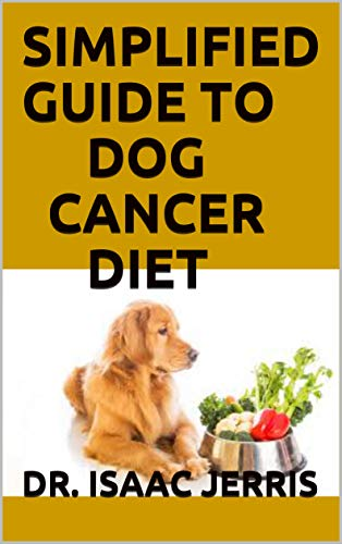 SIMPLIFIED GUIDE TO DOG CANCER DIET : THE SURVIVAL GUIDE INCLUDING FRESH RECIPES (English Edition)
