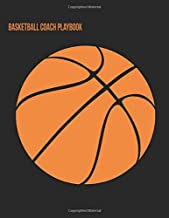 Basketball Coach Playbook: 2019-2020 Organizer Notebook for Coaches Featuring Calendar, Roster, Game Stats, Notes and Blank Play Design Court Pages (Basketball Black & Orange)