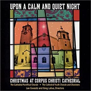 Upon A Calm And Quiet Night - Christmas At Corpus Christi Cathedral