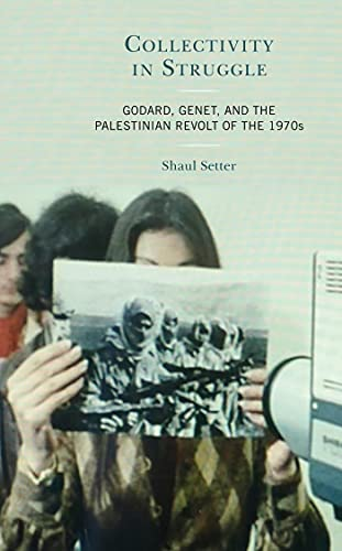 Collectivity in Struggle: Godard, Genet, and the Palestinian Revolt of the 1970s