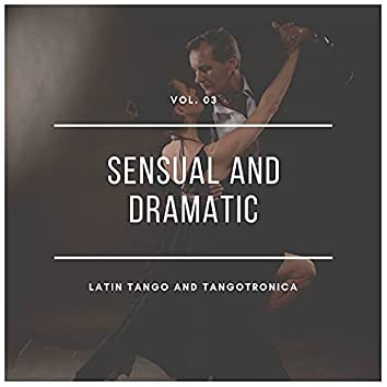 Sensual And Dramatic Latin Tango And Tangotronica, Vol.03