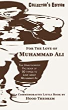 For The Love of Muhammad Ali: The Unauthorized Factbook of 50 things to Love about Muhammad Ali