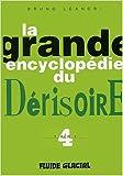 La Grande Encyclopédie du Dérisoire, tome 4 de Bruno Léandri ( 26 septembre 2003 ) - 26/09/2003