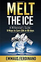 Melt The Ice: A Millennial's Guide: 9 Ways to Earn $9K in 90 Days