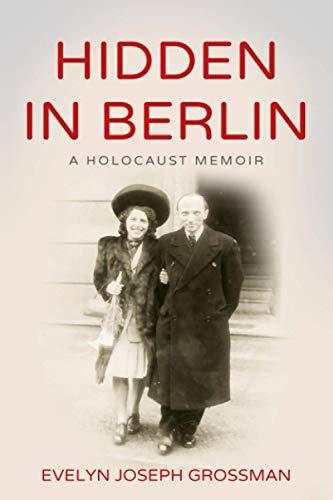 Compare Textbook Prices for Hidden in Berlin: A Holocaust Memoir Holocaust Survivor True Stories WWII  ISBN 9789493056794 by Joseph Grossman, Evelyn