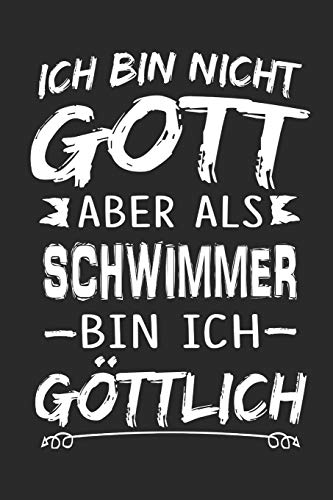 Ich bin nicht Gott aber als Schwimmer bin ich göttlich: Notizbuch mit 110 linierten Seiten, Nutzung auch als Dekoration in Form eines Schild bzw. Poster möglich