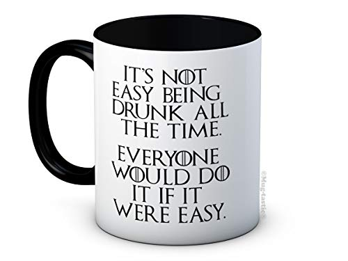 It's Not Easy Being Drunk all the Time. Everyone Would Do it if it Were Easy. - Game of Thrones Tyrion Lannister - Taza de Café de Cerámica